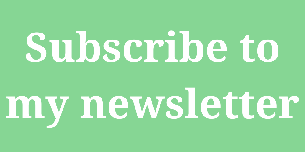 green box with white text. text reads: subscribe to my newsletter